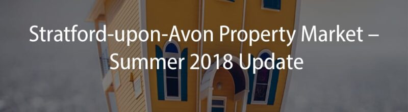 Stratford-upon-Avon Property Market – Summer 2018 Update