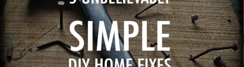 5 Unbelievably Simple DIY Home Fixes