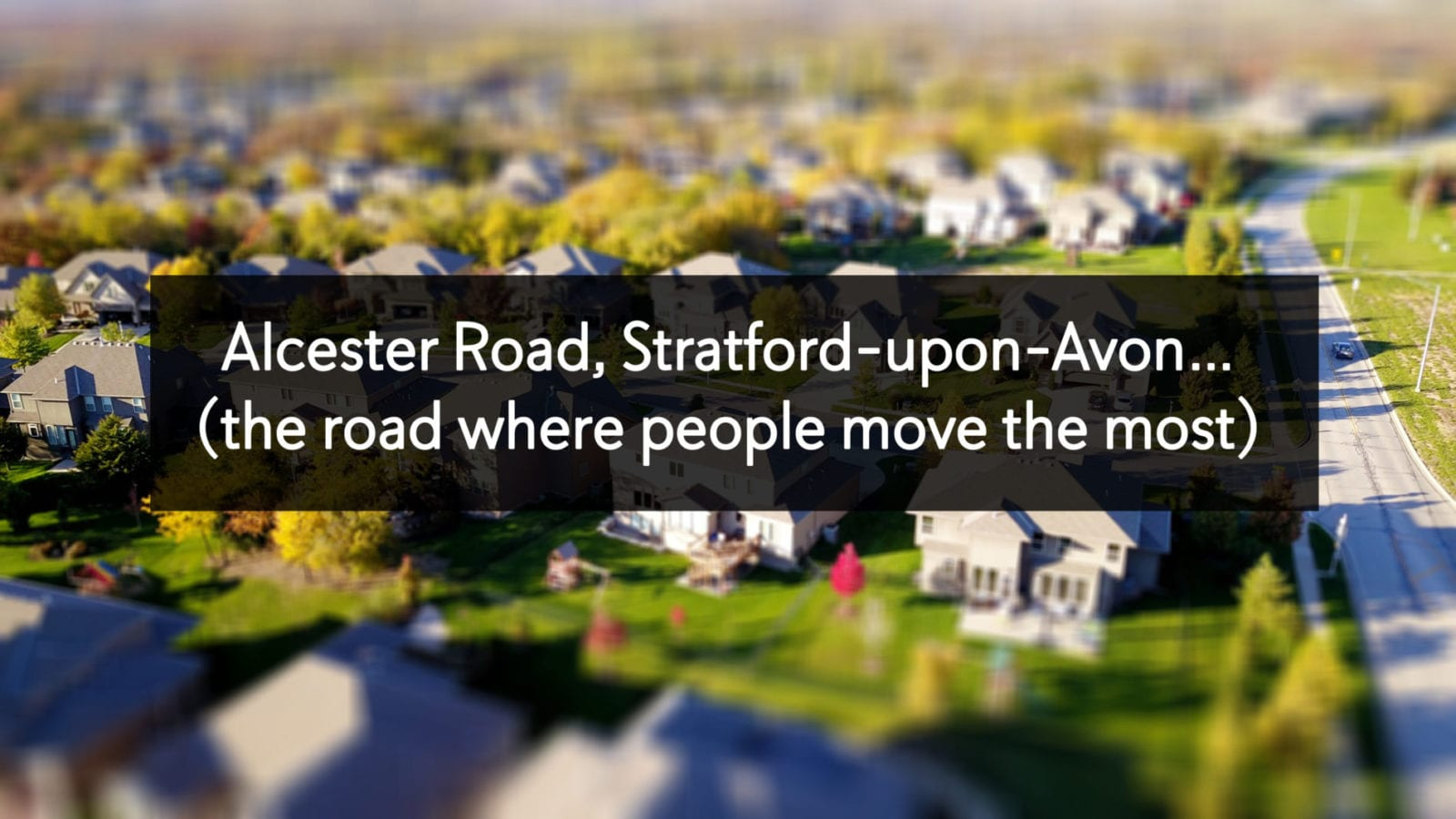 Alcester Road, Stratford-upon-Avon…(the road where people move the most)
