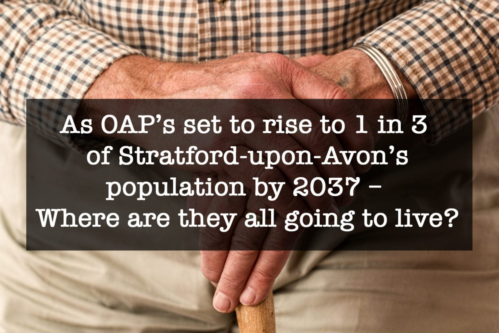 As OAP's set to rise to 1 in 3 of Stratford-upon-Avon's population by 2037 – Where are they all going to live?